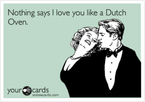 Nothing Says I Love You Like a Dutch Oven